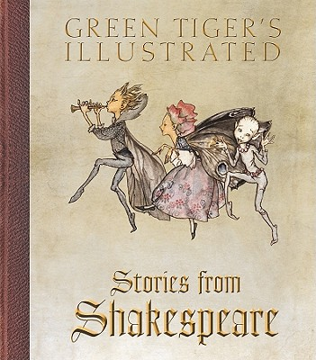 Green Tiger's Illustrated Stories from Shakespeare By Shakespeare, William/ Nesbit, Edith/ Rackham, Arthur (ILT)
