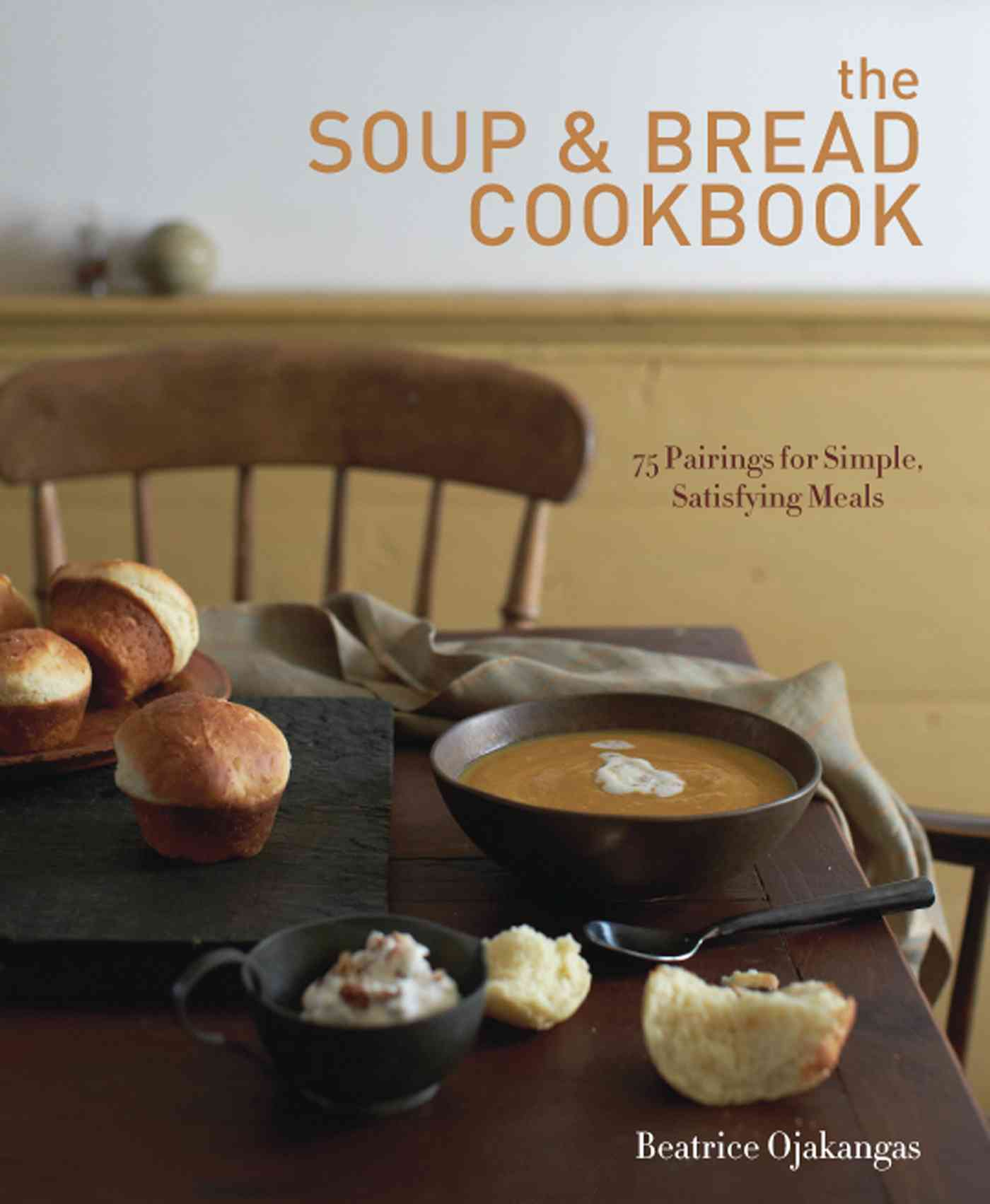 The Soup and Bread Cookbook By Ojakangas, Beatrice